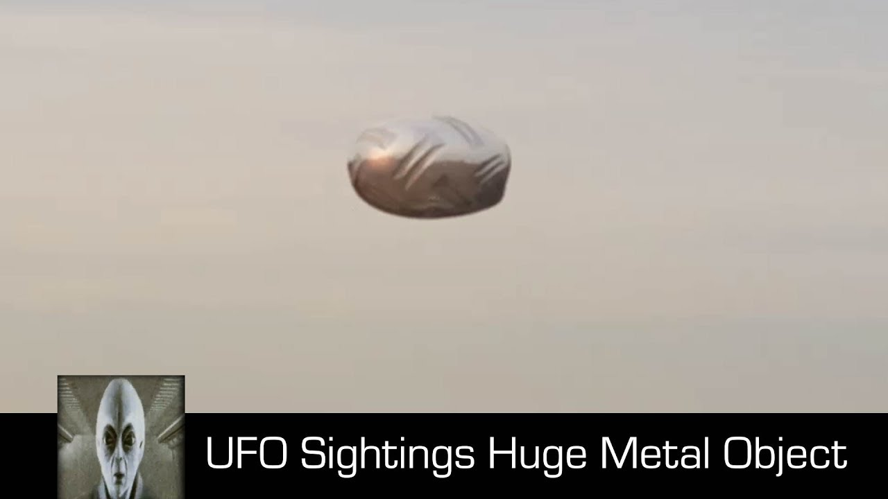 UFO Sightings Huge Metal Object